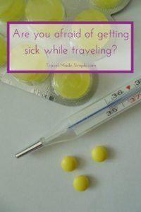 Don't let a fear of getting sick while traveling stop you from taking a vacation. Here's how to reduce or eliminate those fears and enjoy your trip. #traveltips