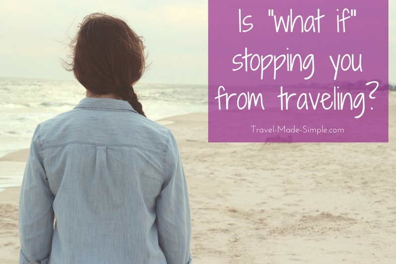 "is ""what if"" stopping you from traveling?"