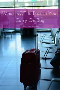 What NOT to Pack in Your Carry-On Bag