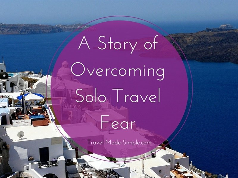 how to overcome solo travel fears
