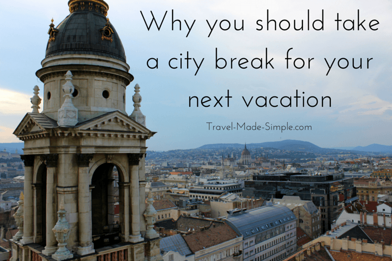 Why you should take a city break for your next vacation