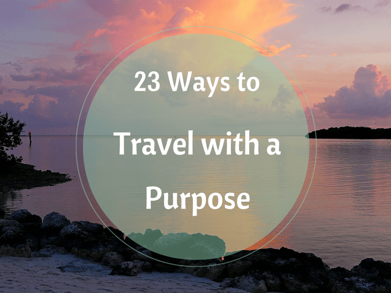 23 Ways to Travel With a Purpose